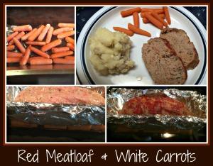 RedMeatloaf&WhiteCarrots